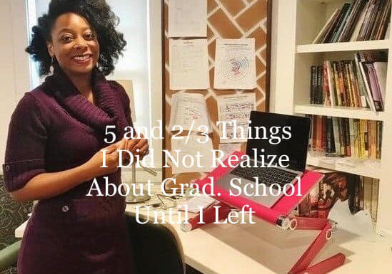 5 and 2/3 Things I Didn't Realize About Grad. School Until I Left
